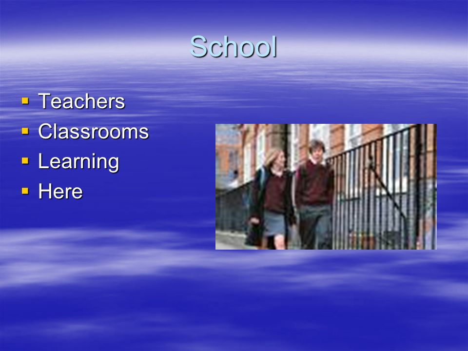 School Teachers Teachers Classrooms Classrooms Learning Learning Here Here