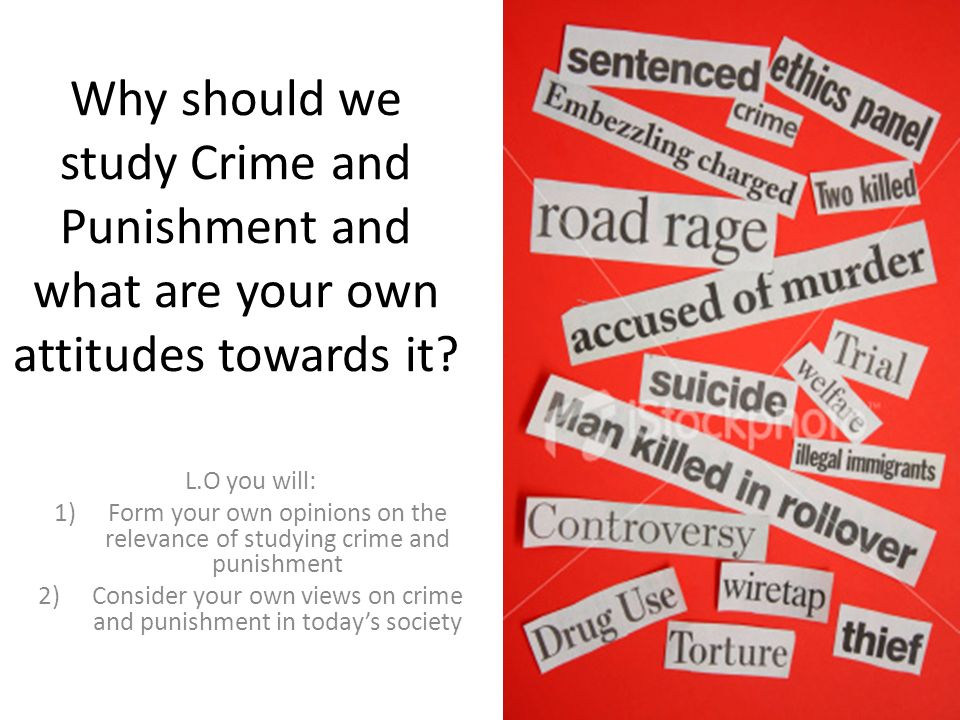 Why should we study Crime and Punishment and what are your own attitudes towards it.