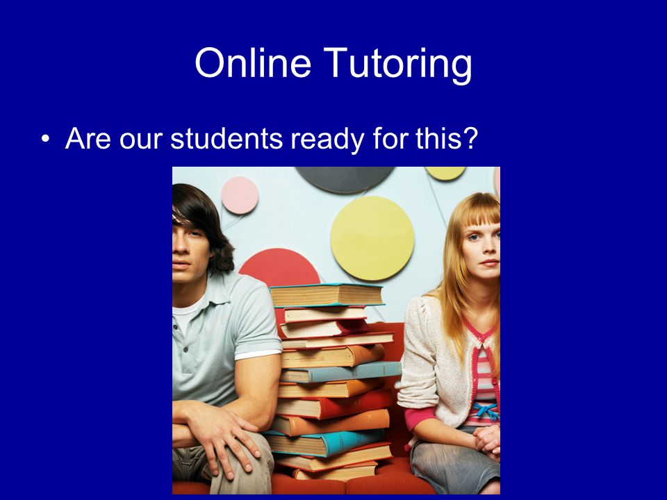 Online Tutoring Are our students ready for this?