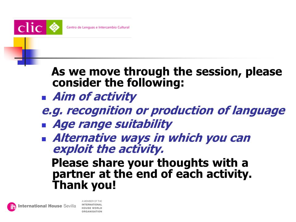 As we move through the session, please consider the following: Aim of activity e.g.