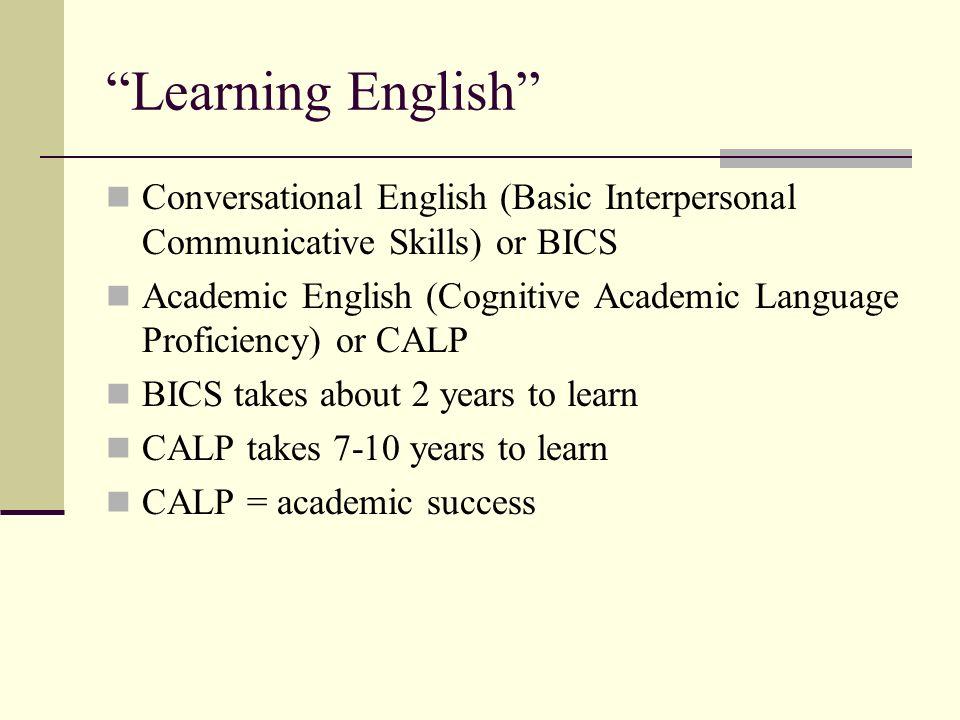 Learning English Conversational English (Basic Interpersonal Communicative Skills) or BICS Academic English (Cognitive Academic Language Proficiency)