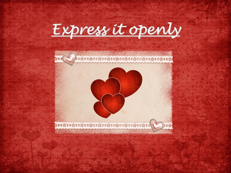 Express it openly