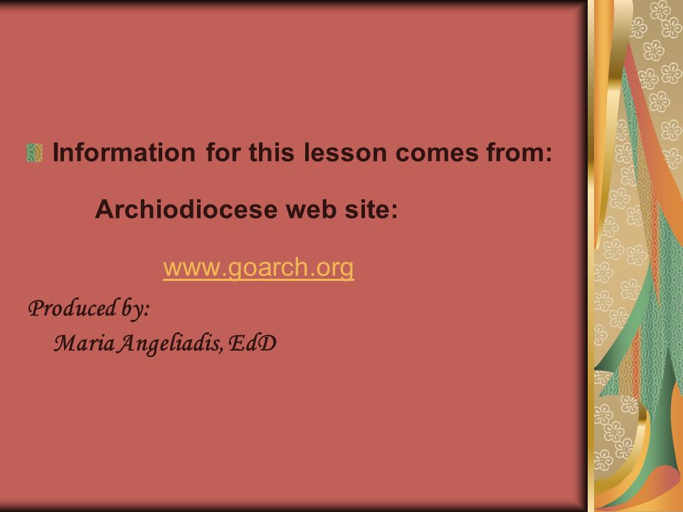 Information for this lesson comes from: Archiodiocese web site: www.goarch.org Produced by: Maria Angeliadis, EdD