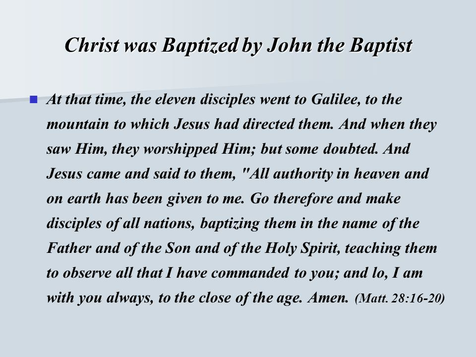 Christ was Baptized by John the Baptist At that time, the eleven disciples went to Galilee, to the mountain to which Jesus had directed them. And when