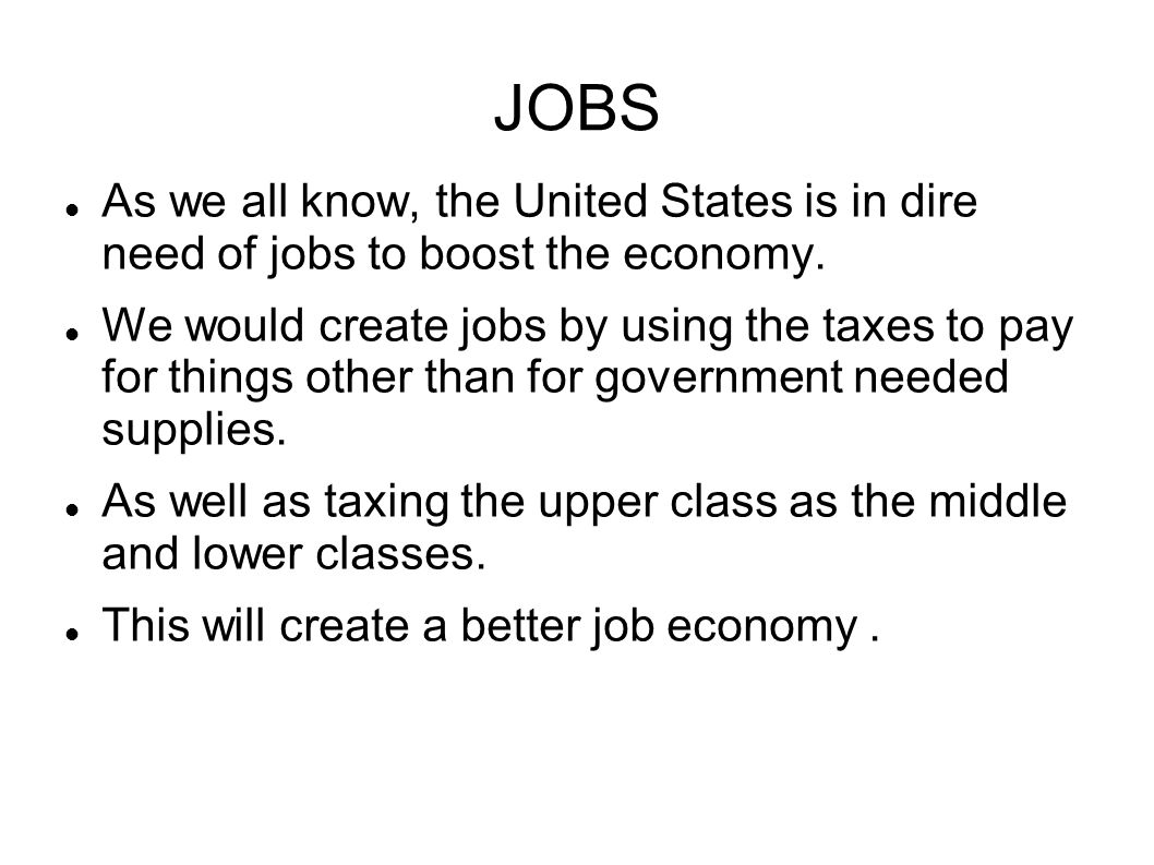 JOBS As we all know, the United States is in dire need of jobs to boost the economy.