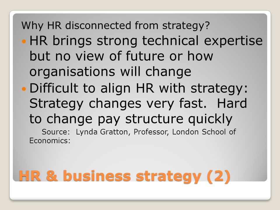 HR & business strategy (2) Why HR disconnected from strategy? HR brings strong technical expertise but no view of future or how organisations will cha
