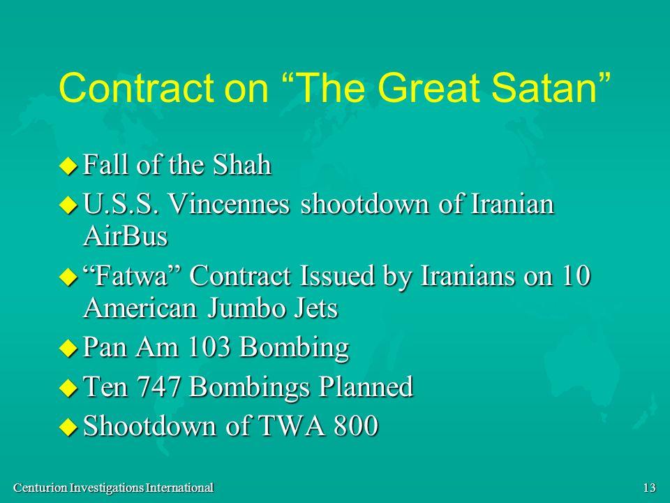 Centurion Investigations International 13 Contract on The Great Satan u Fall of the Shah u U.S.S. Vincennes shootdown of Iranian AirBus u Fatwa Contra
