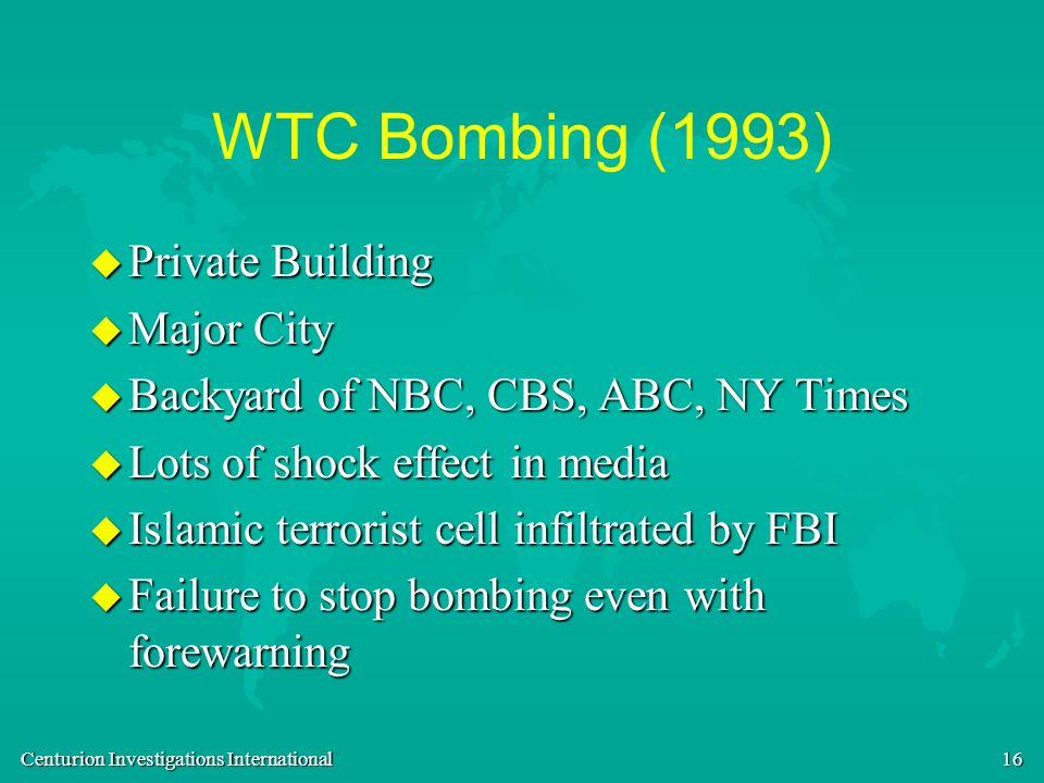 Centurion Investigations International 16 WTC Bombing (1993) u Private Building u Major City u Backyard of NBC, CBS, ABC, NY Times u Lots of shock eff