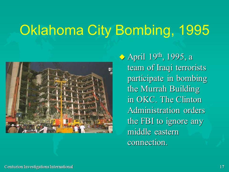 Centurion Investigations International 17 Oklahoma City Bombing, 1995 u April 19 th, 1995, a team of Iraqi terrorists participate in bombing the Murra