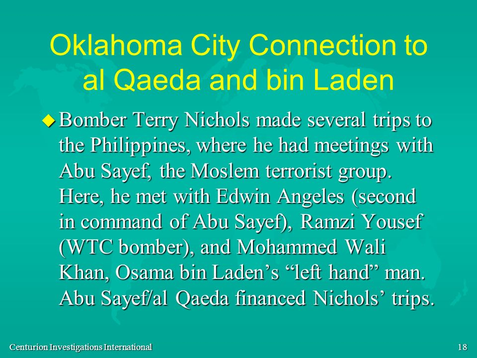 Centurion Investigations International 18 Oklahoma City Connection to al Qaeda and bin Laden u Bomber Terry Nichols made several trips to the Philippi