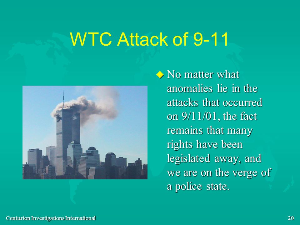 Centurion Investigations International 20 WTC Attack of 9-11 u No matter what anomalies lie in the attacks that occurred on 9/11/01, the fact remains