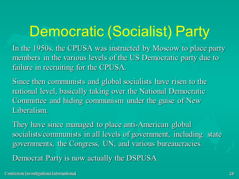 Centurion Investigations International 26 Democratic (Socialist) Party In the 1950s, the CPUSA was instructed by Moscow to place party members in the
