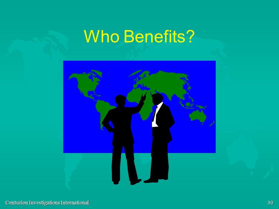 Centurion Investigations International 30 Who Benefits?