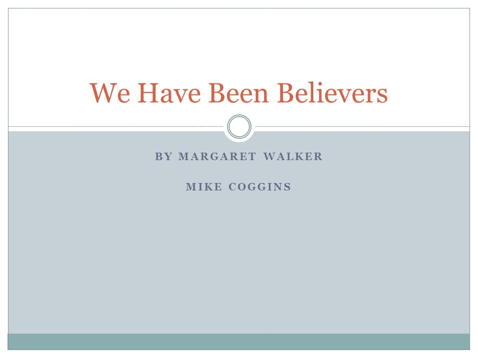 BY MARGARET WALKER MIKE COGGINS We Have Been Believers