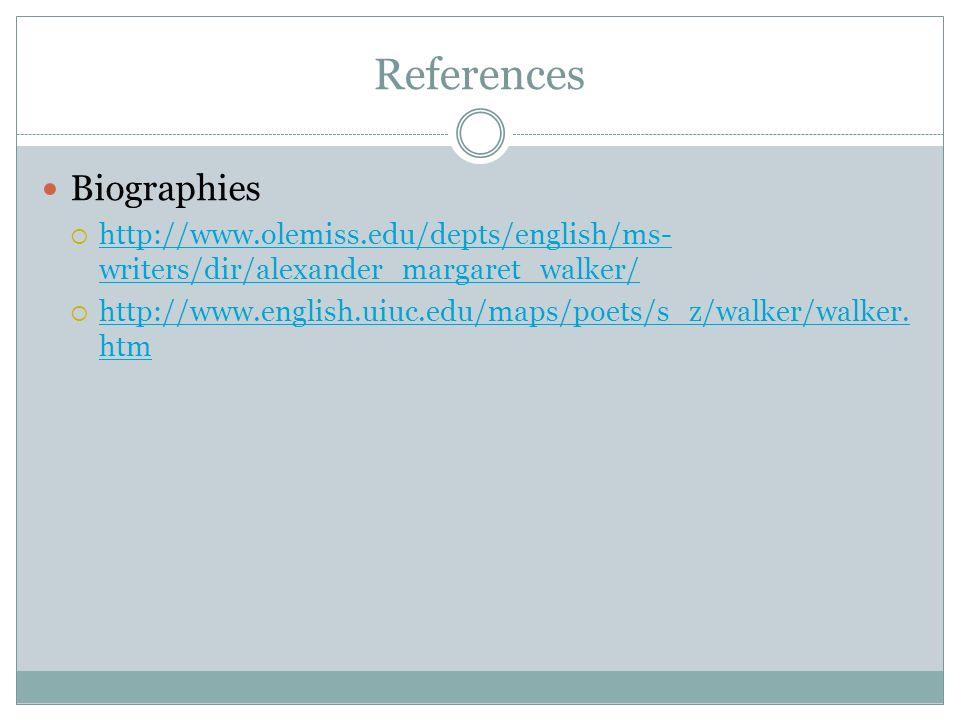 References Biographies http://www.olemiss.edu/depts/english/ms- writers/dir/alexander_margaret_walker/ http://www.olemiss.edu/depts/english/ms- writer
