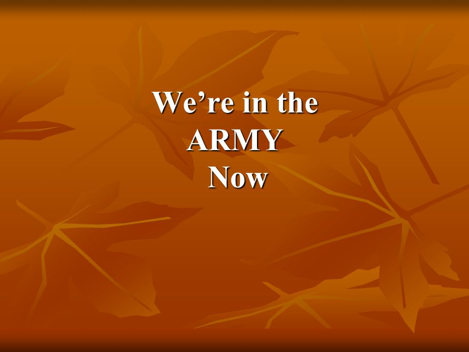 Were in the ARMY Now