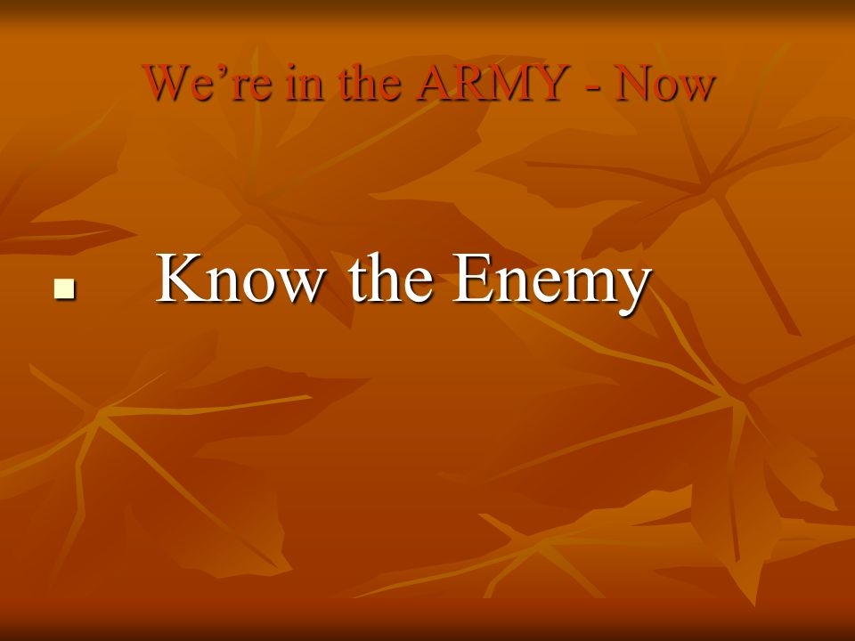 Were in the ARMY - Now Know the Enemy Know the Enemy