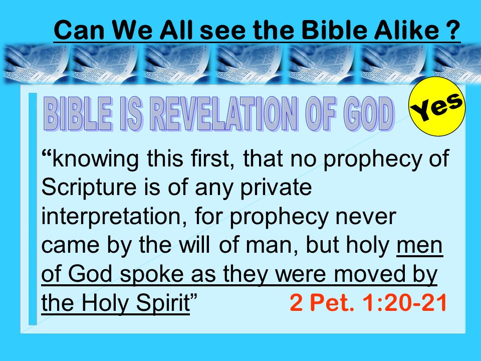 knowing this first, that no prophecy of Scripture is of any private interpretation, for prophecy never came by the will of man, but holy men of God sp