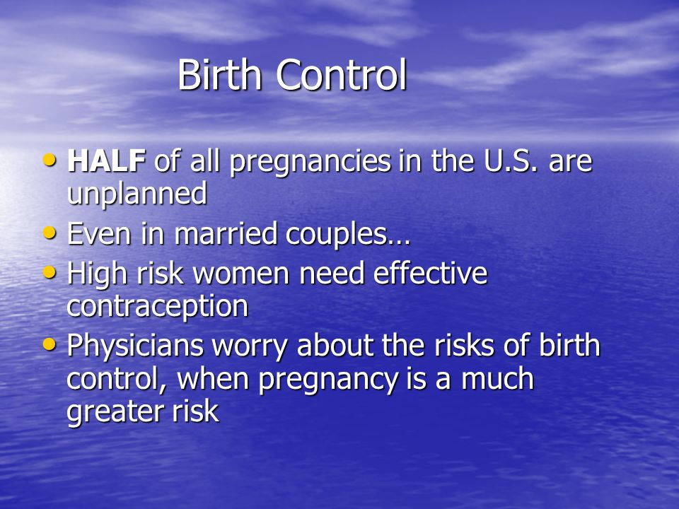 Birth Control HALF of all pregnancies in the U.S. are unplanned HALF of all pregnancies in the U.S. are unplanned Even in married couples… Even in mar