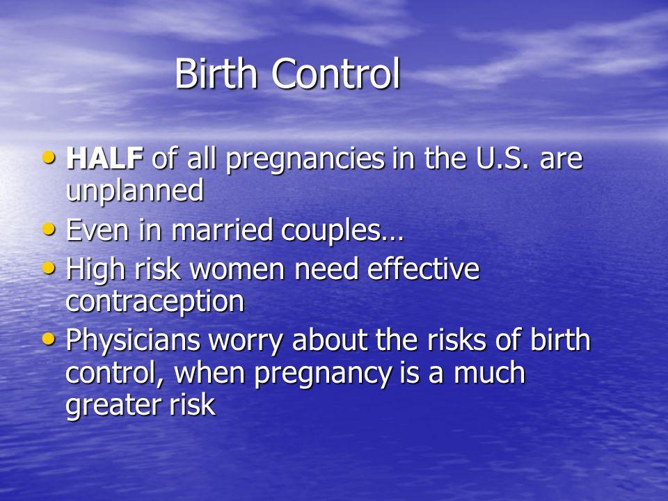 Birth Control HALF of all pregnancies in the U.S. are unplanned HALF of all pregnancies in the U.S.