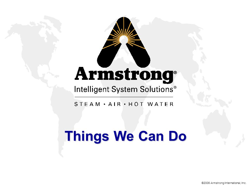 ©2006 Armstrong International, Inc. Things We Can Do