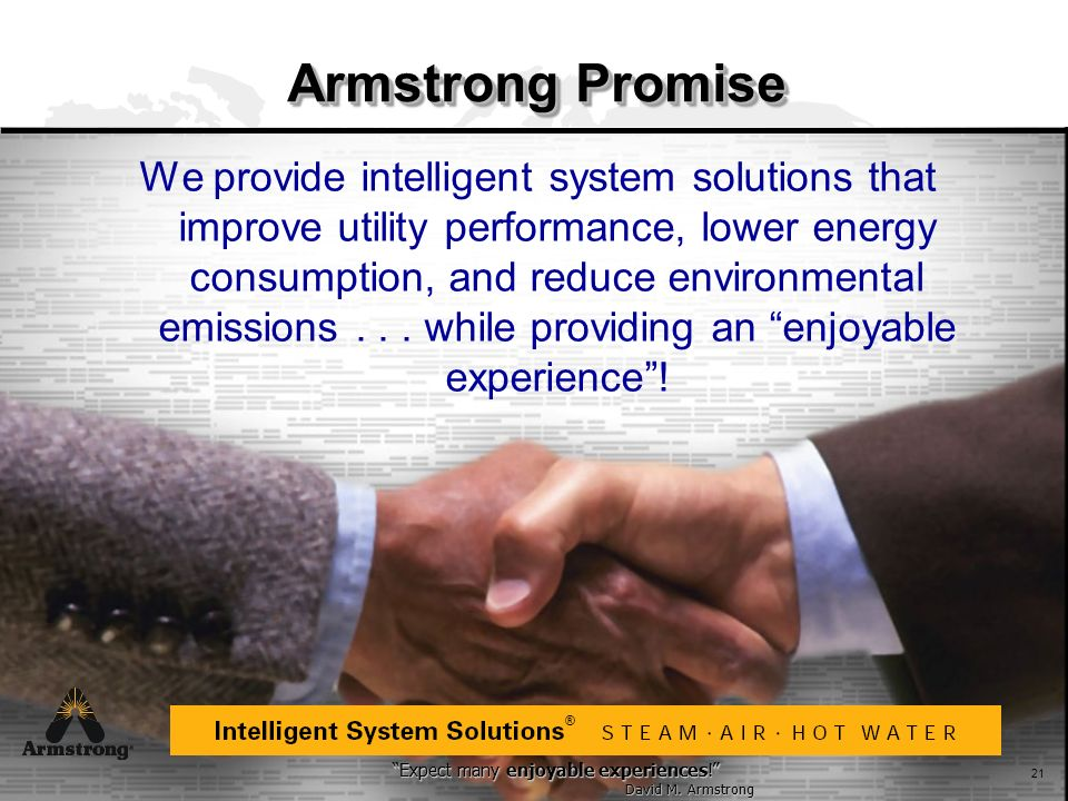 Expect many enjoyable experiences! David M. Armstrong Expect many enjoyable experiences! David M. Armstrong ® 21 Armstrong Promise We provide intellig