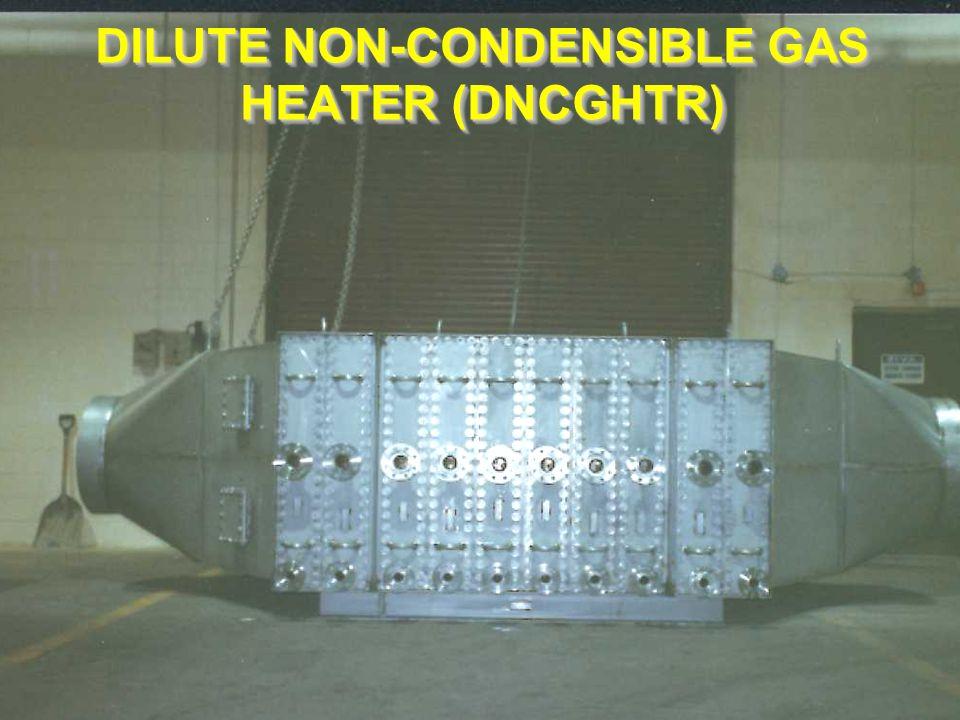 DILUTE NON-CONDENSIBLE GAS HEATER (DNCGHTR)