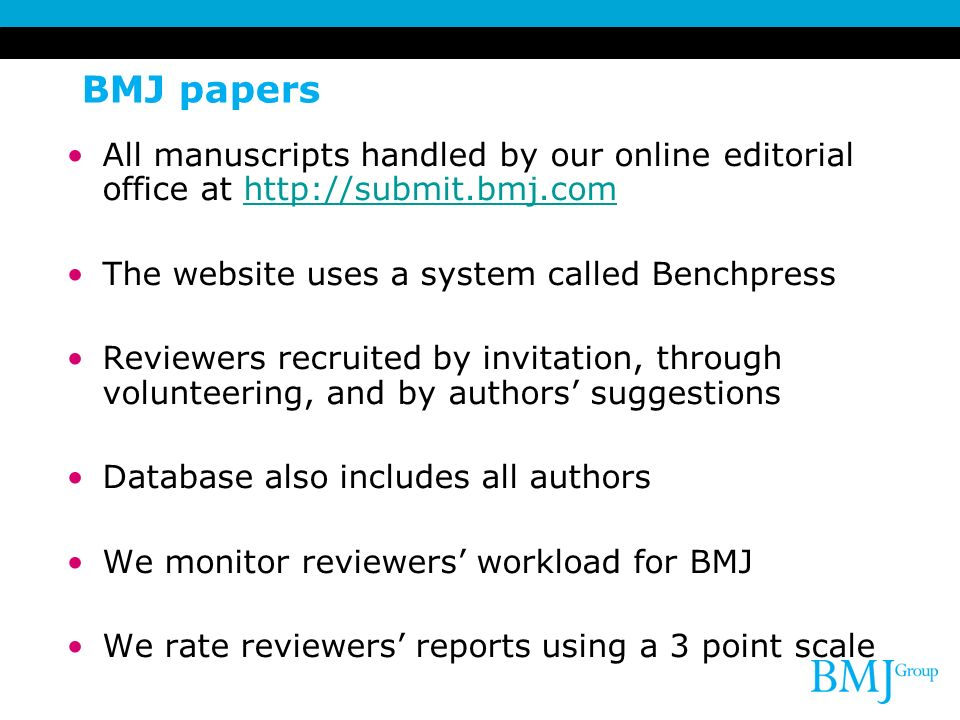 BMJ papers All manuscripts handled by our online editorial office at http://submit.bmj.comhttp://submit.bmj.com The website uses a system called Bench