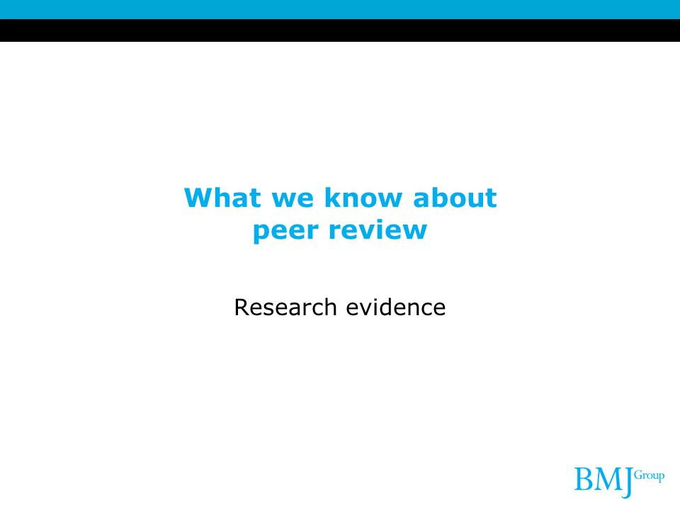 What we know about peer review Research evidence