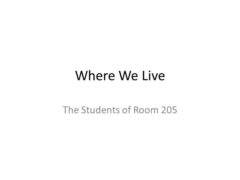 Where We Live The Students of Room 205
