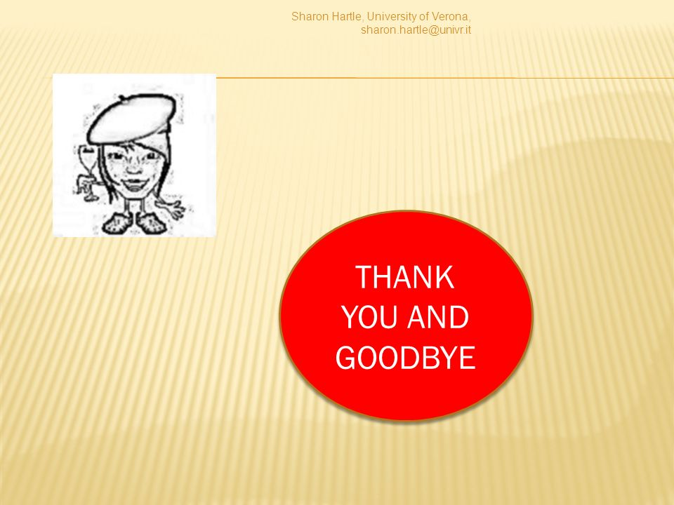 THANK YOU AND GOODBYE THANK YOU AND GOODBYE Sharon Hartle, University of Verona, sharon.hartle@univr.it