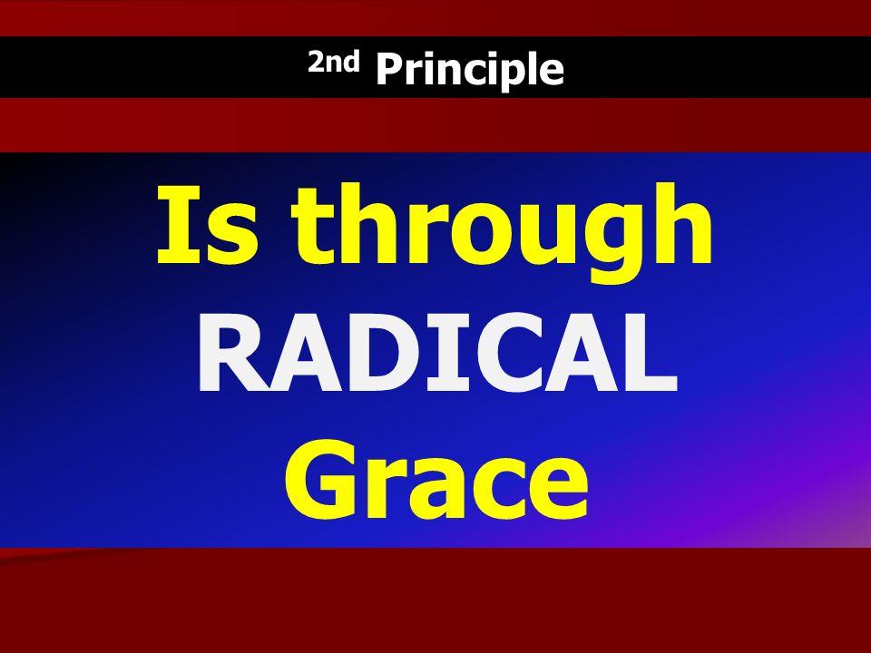 2nd Principle Is through RADICAL Grace
