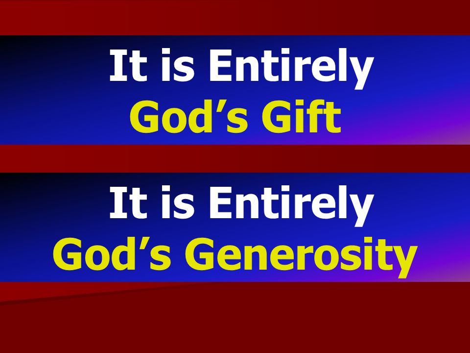 It is Entirely Gods Gift It is Entirely Gods Generosity