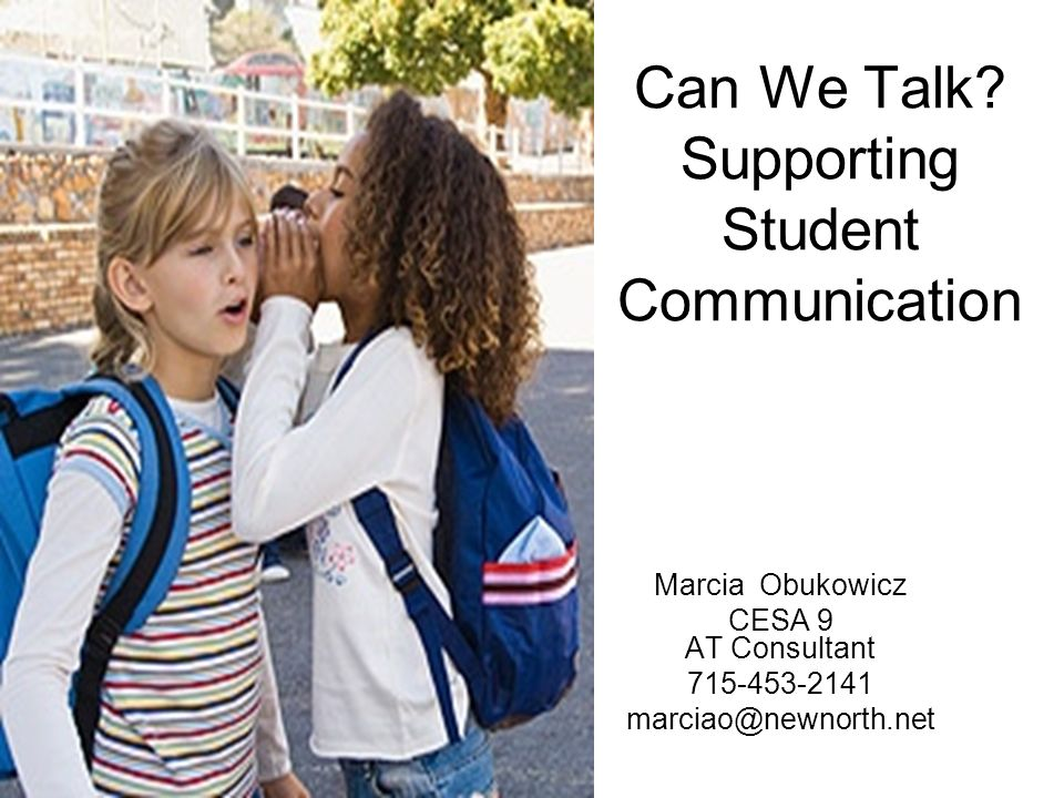 Can We Talk? Supporting Student Communication Marcia Obukowicz CESA 9 AT Consultant 715-453-2141 marciao@newnorth.net