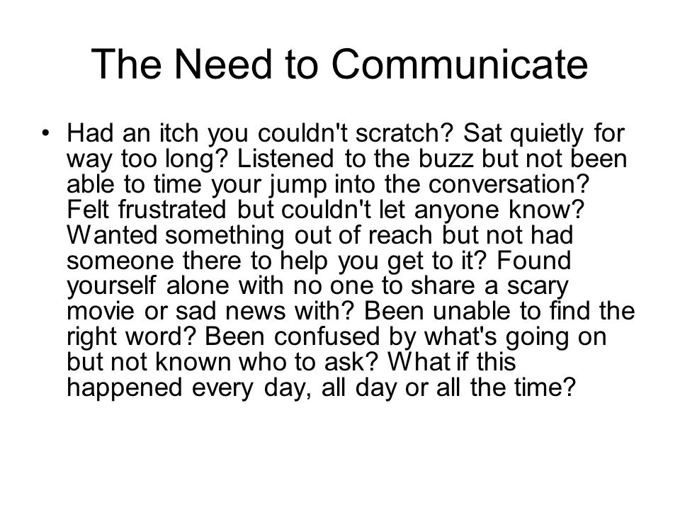 The Need to Communicate Had an itch you couldn't scratch? Sat quietly for way too long? Listened to the buzz but not been able to time your jump into