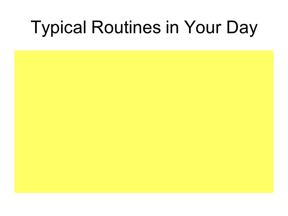 Typical Routines in Your Day