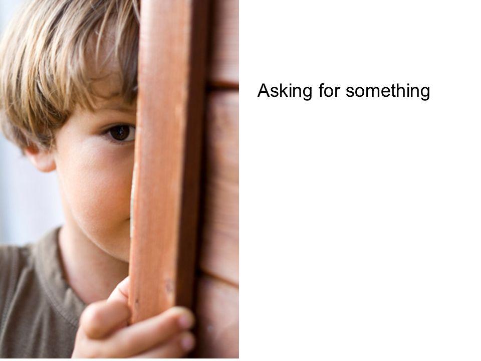 Asking for something