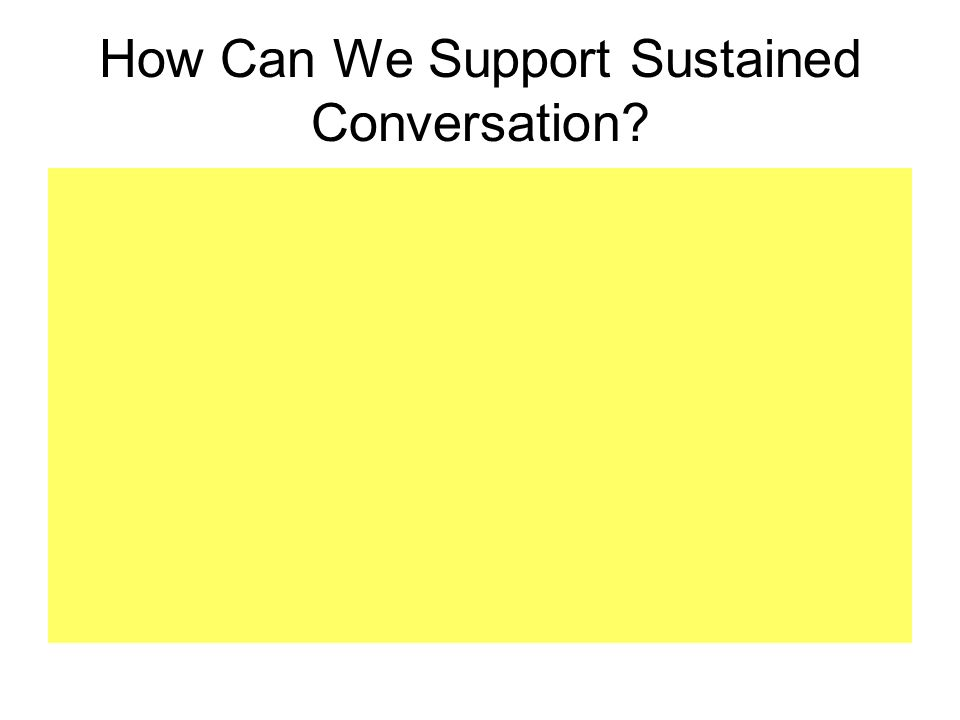 How Can We Support Sustained Conversation