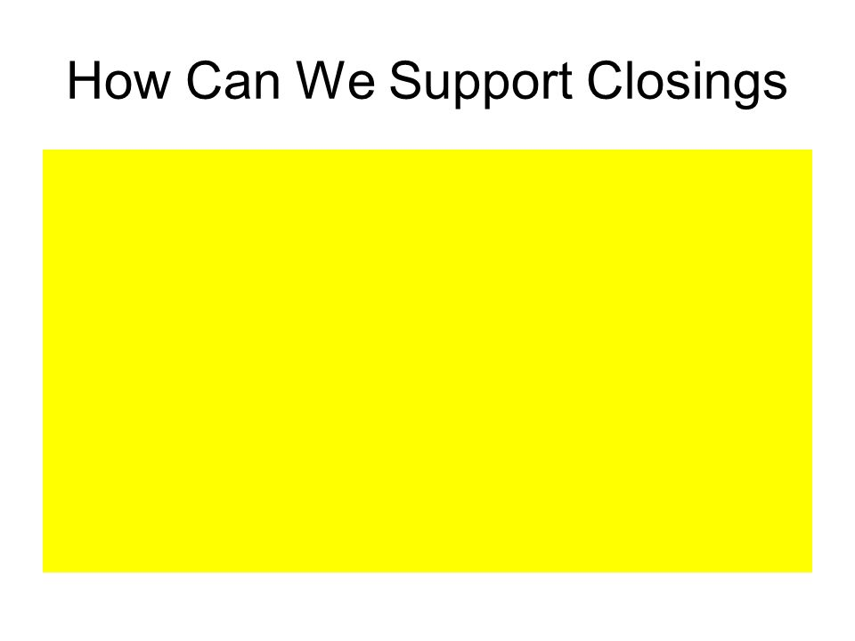 How Can We Support Closings