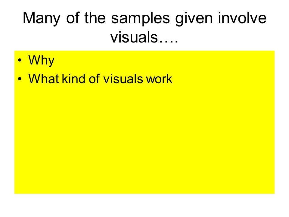 Many of the samples given involve visuals…. Why What kind of visuals work