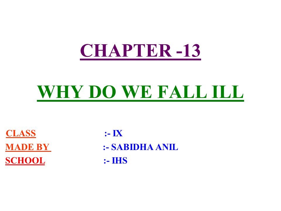 CHAPTER -13 WHY DO WE FALL ILL CLASS :- IX MADE BY :- SABIDHA ANIL SCHOOL :- IHS
