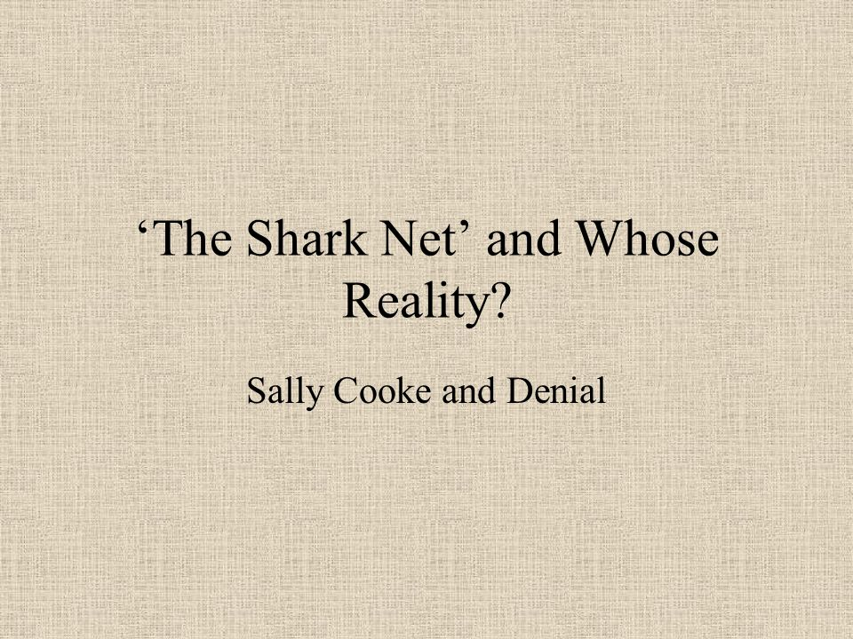 The Shark Net and Whose Reality? Sally Cooke and Denial