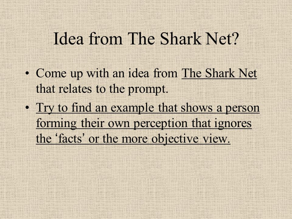 Idea from The Shark Net. Come up with an idea from The Shark Net that relates to the prompt.