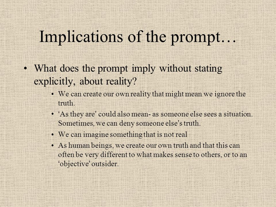 Implications of the prompt… What does the prompt imply without stating explicitly, about reality.