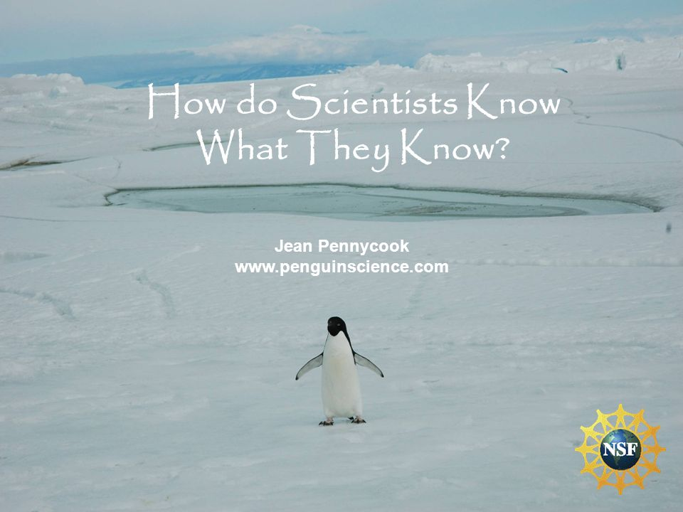 How do Scientists Know What They Know? Jean Pennycook www.penguinscience.com