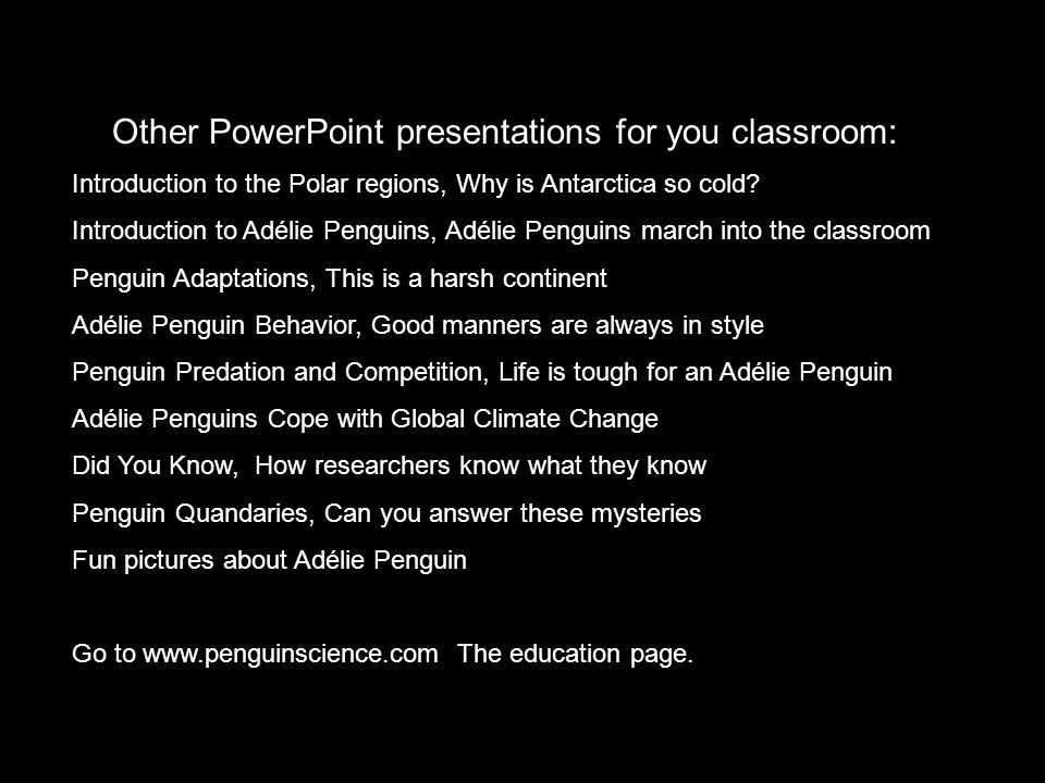 Other PowerPoint presentations for you classroom: Introduction to the Polar regions, Why is Antarctica so cold? Introduction to Adélie Penguins, Adéli