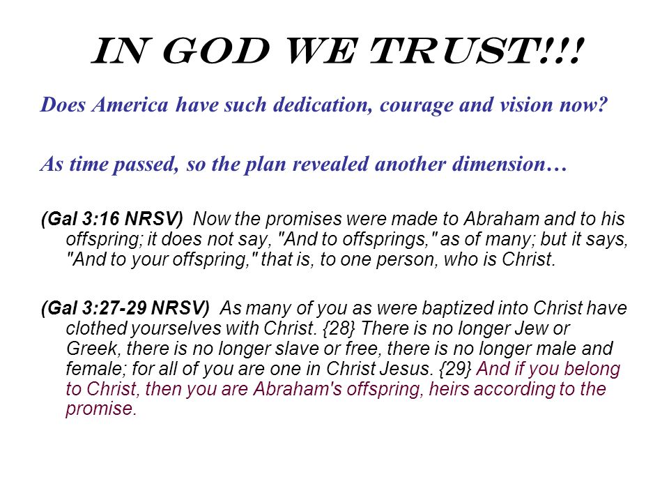 In God We Trust!!! Does America have such dedication, courage and vision now? As time passed, so the plan revealed another dimension… (Gal 3:16 NRSV)