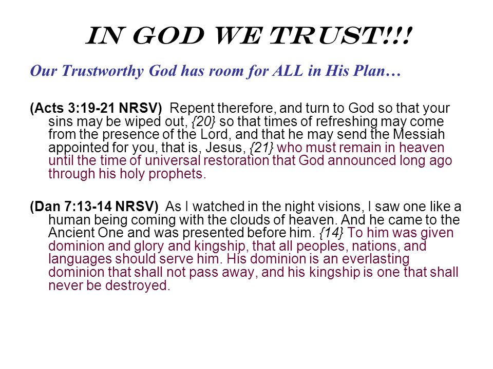 In God We Trust!!! Our Trustworthy God has room for ALL in His Plan… (Acts 3:19-21 NRSV) Repent therefore, and turn to God so that your sins may be wi