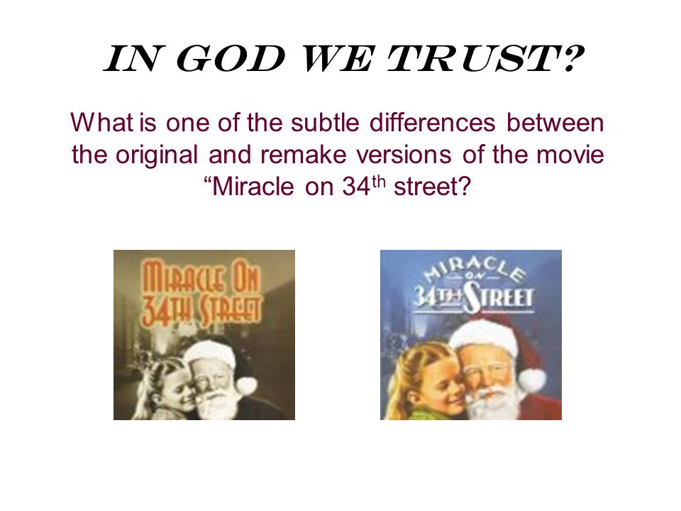 In God We Trust? What is one of the subtle differences between the original and remake versions of the movie Miracle on 34 th street?