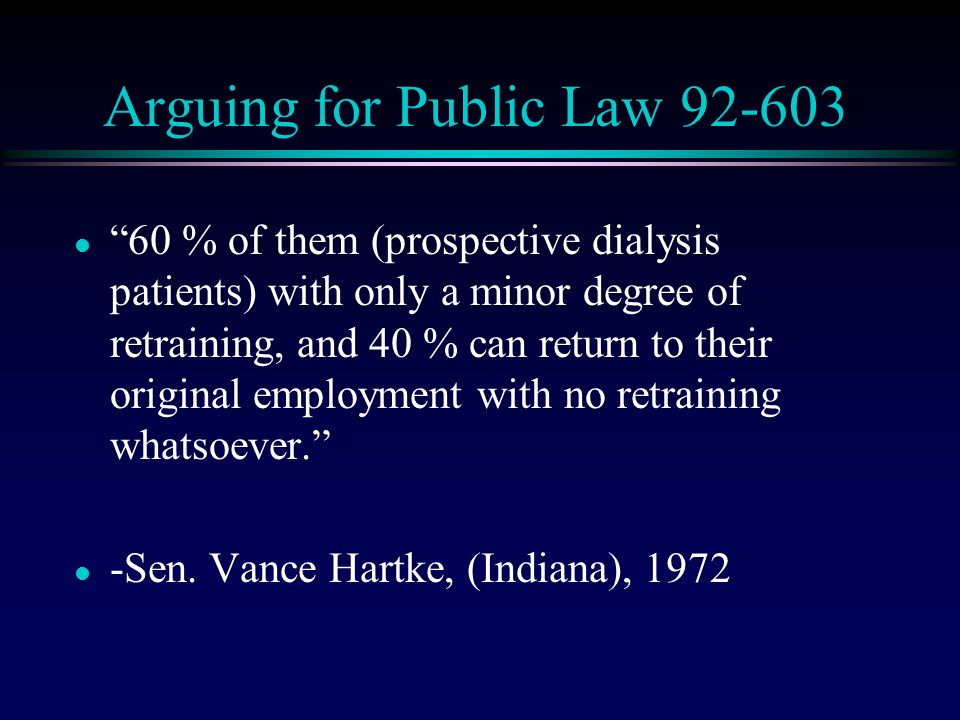 Arguing for Public Law 92-603 l 60 % of them (prospective dialysis patients) with only a minor degree of retraining, and 40 % can return to their original employment with no retraining whatsoever.